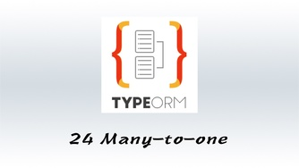 #24 TypeORM 一对多 / 多对一关系 - Many-to-one / one-to-many relations
