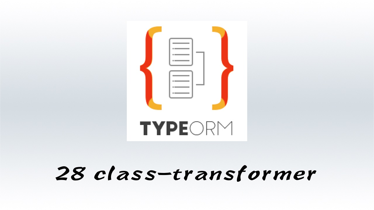 #28 TypeORM 中最好用的数据转换工具 - class-transformer