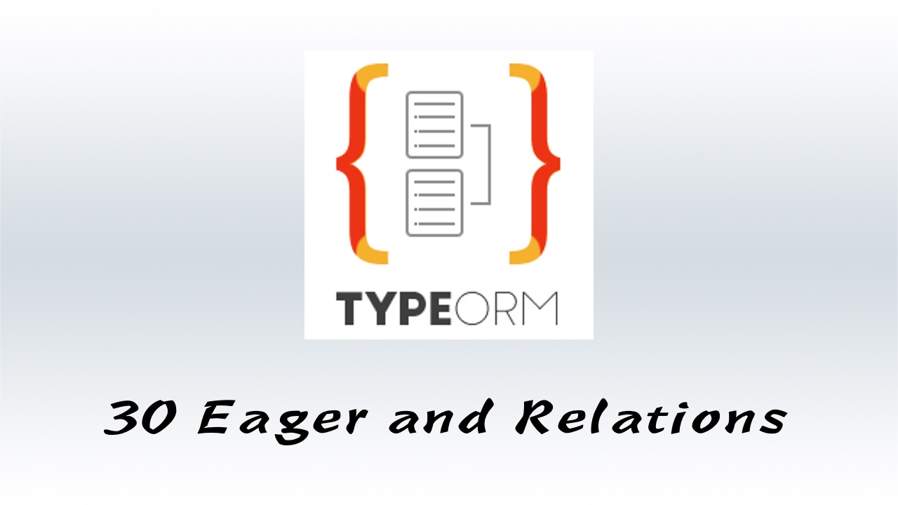 #30 TypeORM Eager 和 Relations 的最佳实践