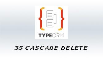 #35 TypeORM 关联删除 - CASCADE DELETE