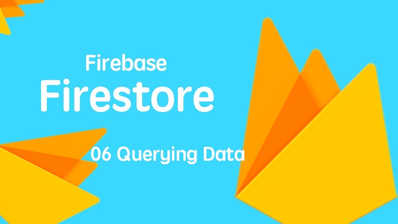 云开发数据库 Firebase Firestore 入门视频实战教程 06 查询