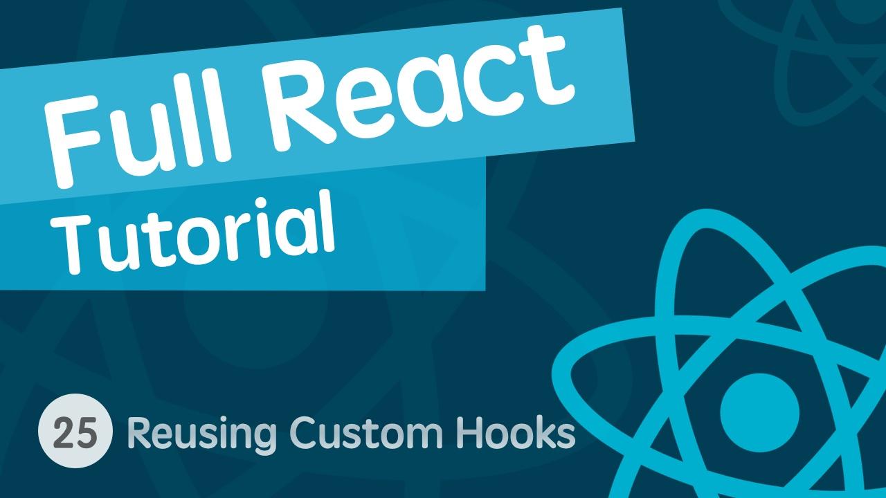 React & React Hook & React Router 基础入门实战视频教程 25 重用自定义的 React Hook