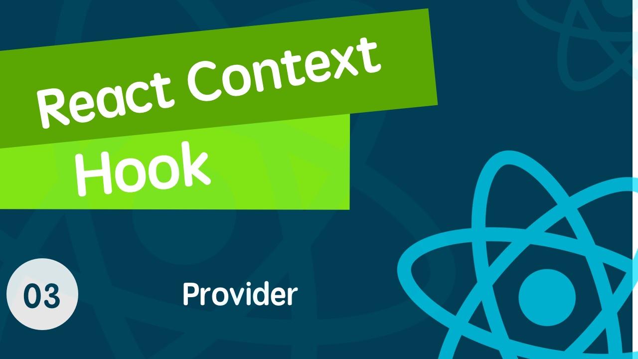 React Context & React Hook 从入门到全面掌握的视频教程 03 使用创建好的 Context Provider