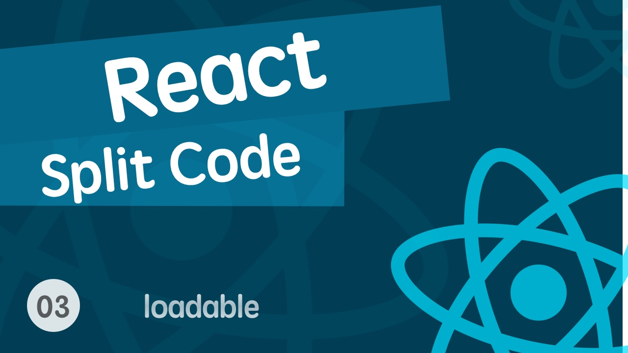 React 进阶提高之代码分离视频教程 03 loadable-components 和 react-loadable - 完结