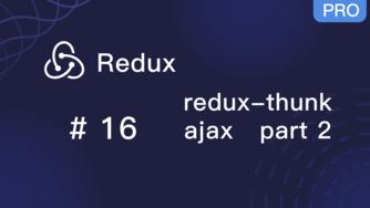 Redux 入门教程 #16 redux-thunk 实践发送 ajax 请求 part 2