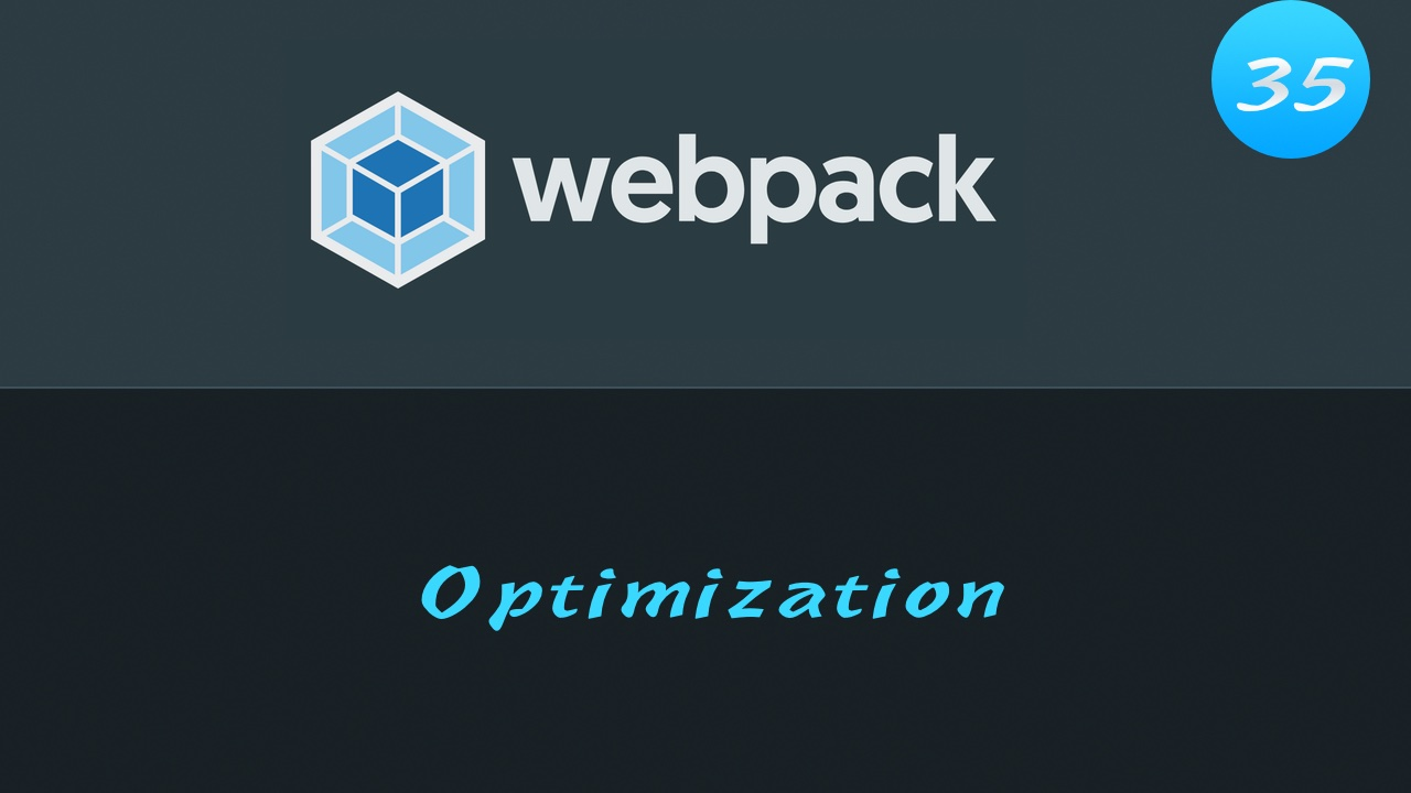 轻松学 Webpack 4 免费视频教程 #35 打包优化 - 深入探索 mode、Optimization、terser-Webpack-plugin、UglifyjsWebpackPlugin