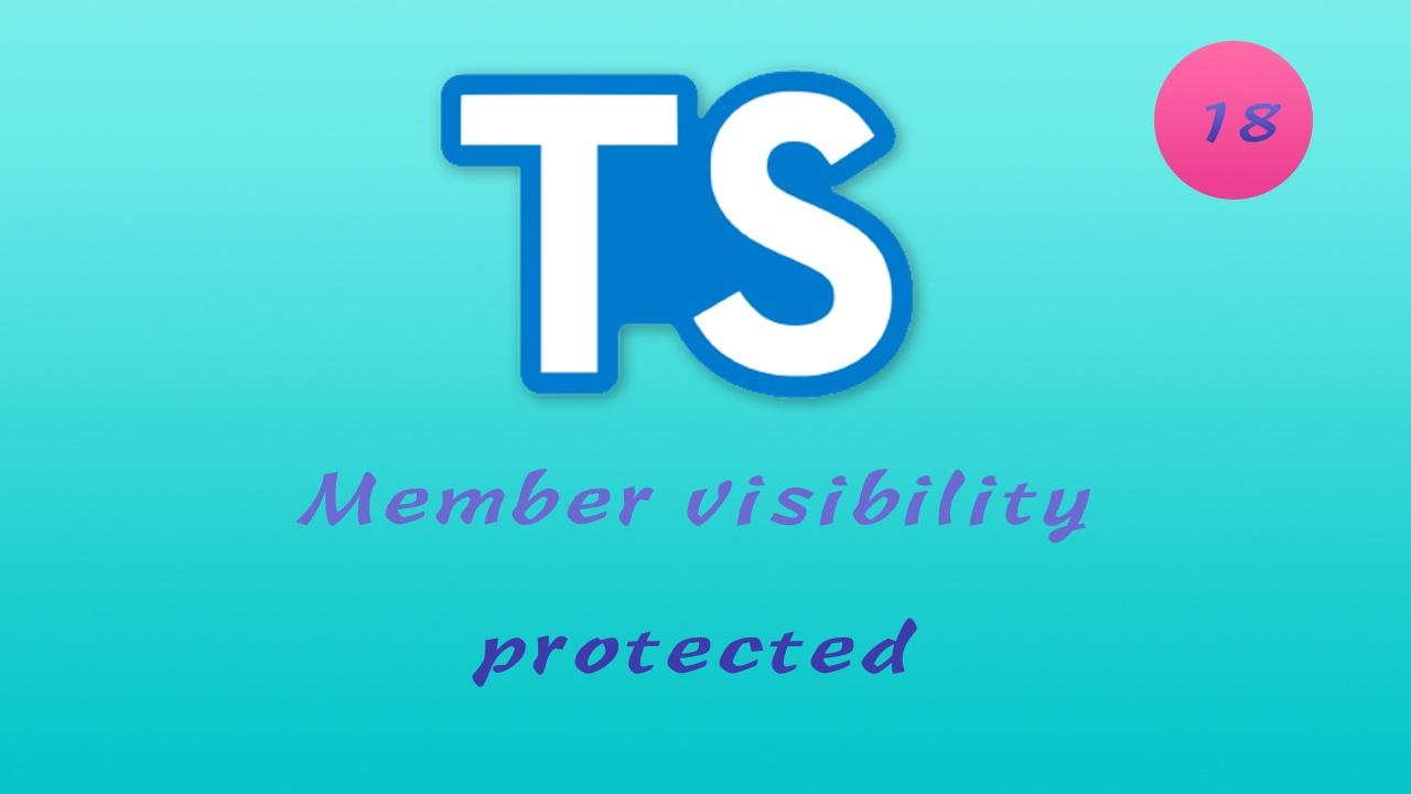 诱人的 TypeScript 视频教程 #18 面向对象 - 成员可见性 - Member visibility - 深入解析 private 和 protected 的异同
