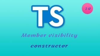 诱人的 TypeScript 视频教程 #19 面向对象 - 成员可见性 - Member visibility - 深入探索 constructor