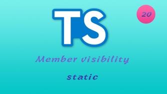 诱人的 TypeScript 视频教程 #20 面向对象 - 静态属性和方法 - static - 深入探索成员可见性