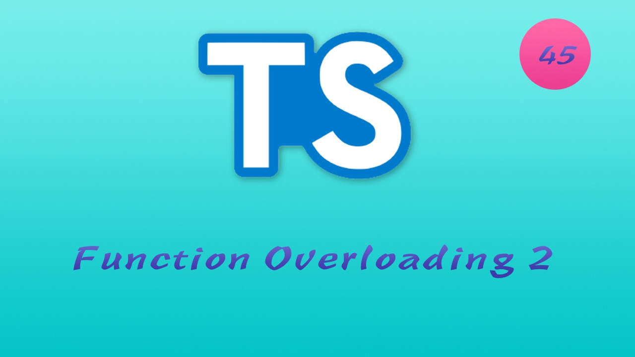 诱人的 TypeScript 视频教程 #45 函数重载 - Function Overloading - part 2