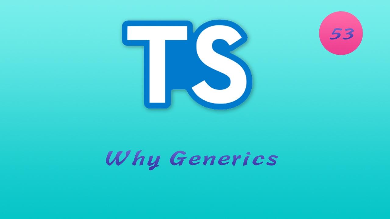 诱人的 TypeScript 视频教程 #53 泛型 - generics - 为何要使用泛型