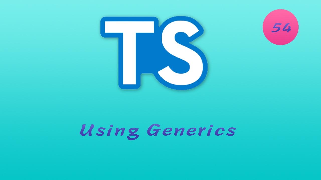 诱人的 TypeScript 视频教程 #54 泛型 - generics - 使用