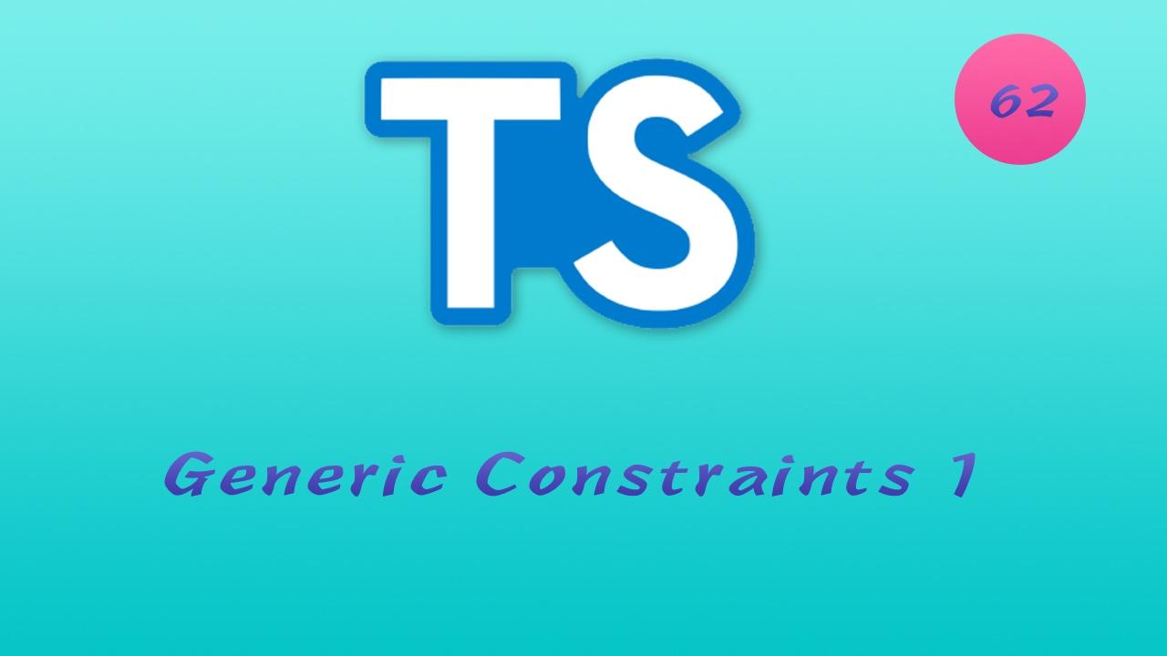 诱人的 TypeScript 视频教程 #62 泛型 - Generic Constraints - 约束条件 part 1(65 集有补充)